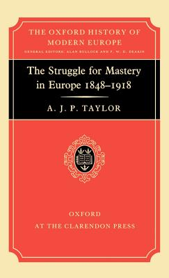 The Struggle for Mastery in Europe: 1848-1918 - Taylor, Alan J P