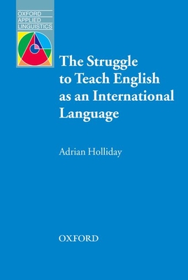 The Struggle to Teach English as an International Language - Holliday, Adrian, Dr.