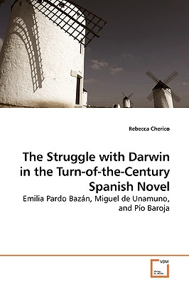 The Struggle with Darwin in the Turn-Of-The-Century Spanish Novel - Cherico, Rebecca