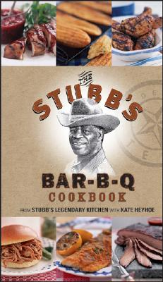 The Stubb's Bar-B-Q Cookbook - Stubblefield, C B, and Grablewski, Alexandra (Photographer), and Heyhoe, Kate