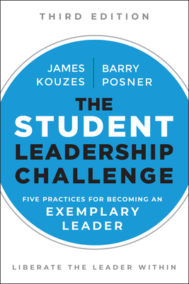 The Student Leadership Challenge: Five Practices for Becoming an Exemplary Leader - Kouzes, James M, and Posner, Barry Z, Ph.D.