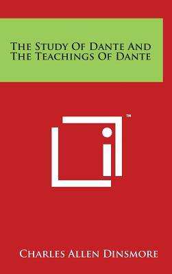 The Study of Dante and the Teachings of Dante - Dinsmore, Charles Allen