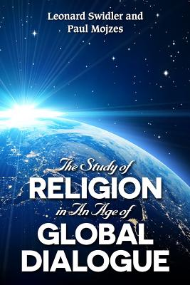 The Study of Religion in an Age of Global Dialogue - Swidler, Leonard, and Mojzes, Paul, Professor