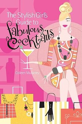 The Stylish Girl's Guide to Fabulous Cocktails -