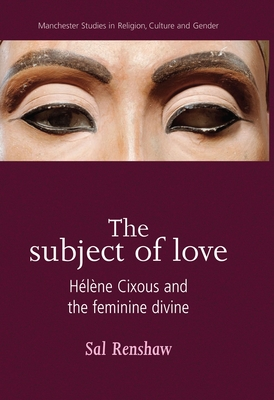 The Subject of Love: Helene Cixous and the Feminine Divine - Renshaw, Sal