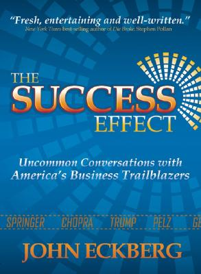 The Success Effect: Uncommon Conversations with America's Business Trailblazers - Eckberg, John