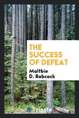 The Success of Defeat - Babcock, Maltbie D