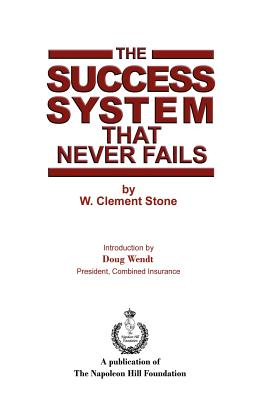 The Success System That Never Fails - Stone, W Clement, and Wendt, Doug (Introduction by)
