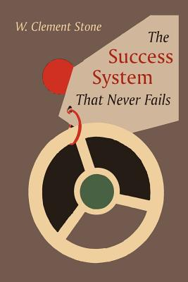 The Success System That Never Fails - Stone, W Clement