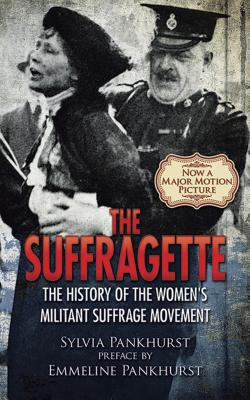 The Suffragette: The History of the Women's Militant Suffrage Movement - Pankhurst, Sylvia, and Pankhurst, Emmeline (Preface by)