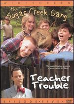 The Sugar Creek Gang: Teacher Trouble