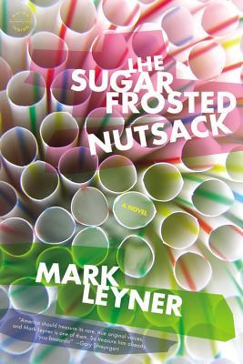 The Sugar Frosted Nutsack - Leyner, Mark