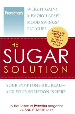 The Sugar Solution: Your Symptoms Are Real - And Your Solution Is Here - Prevention Magazine (Editor), and Fittante, Ann