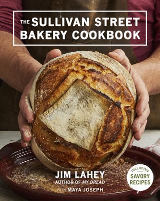 The Sullivan Street Bakery Cookbook - Lahey, Jim, and Joseph, Maya