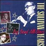 The Sullivan Years: Big Band All-Stars