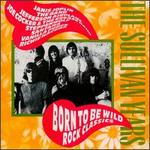 The Sullivan Years: Born to Be Wild - Rock Classics