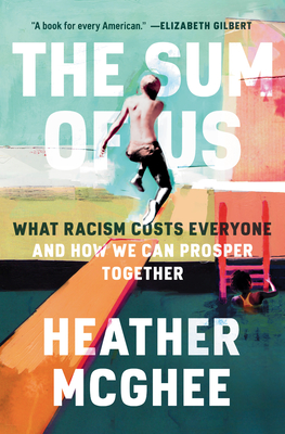 The Sum of Us: What Racism Costs Everyone and How We Can Prosper Together - McGhee, Heather