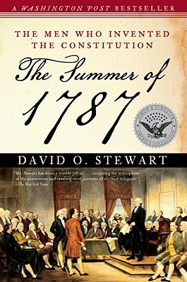 The Summer of 1787: The Men Who Invented the Constitution - Stewart, David O