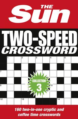The Sun Two-Speed Crossword Collection 3: 160 Two-in-One Cryptic and Coffee Time Crosswords - The Sun