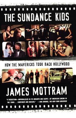 The Sundance Kids: How the Mavericks Took Back Hollywood - Mottram, James