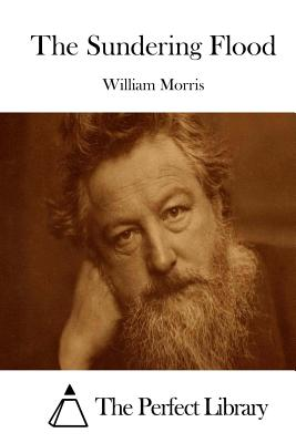 The Sundering Flood - Morris, William, and The Perfect Library (Editor)