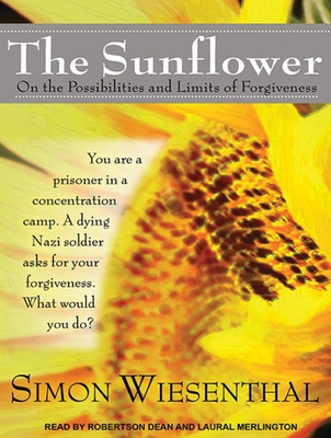 The Sunflower: On the Possibilities and Limits of Forgiveness - Wiesenthal, Simon, and Dean, Robertson (Read by), and Merlington, Laural (Read by)