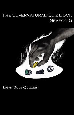 The Supernatural Quiz Book Season 5: 500 Questions and Answers on Supernatural Season - Quizzes, Light Bulb