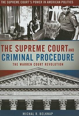 The Supreme Court and Criminal Procedure: The Warren Court Revolution - Belknap, Michael