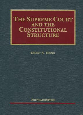 The Supreme Court and the Constitutional Structure - Young, Ernest A