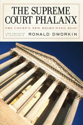 The Supreme Court Phalanx: The Court's New Right-Wing Bloc - Dworkin, Ronald