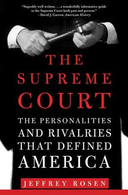 The Supreme Court: The Personalities and Rivalries That Defined America - Rosen, Jeffrey, Mr.