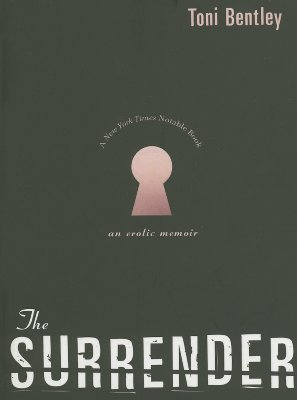 The Surrender: An Erotic Memoir - Bentley, Toni, Ms.