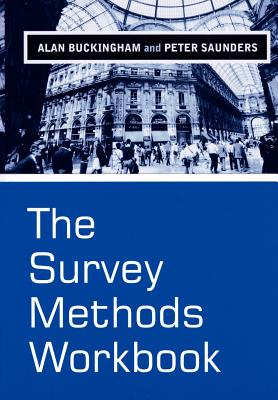 The Survey Methods Workbook: From Design to Analysis - Buckingham, Alan, and Saunders, Peter