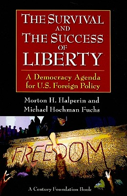 The Survival and the Success of Liberty: A Democracy Agenda for U.S. Foreign Policy - Halperin, Morton H, and Fuchs, Michael Hochman