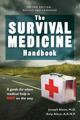 The Survival Medicine Handbook: A Guide for When Help Is Not on the Way - Alton M D, Dr Joseph D, and Alton R N, MS Amy E