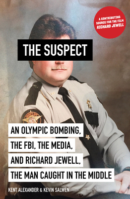 The Suspect: An Olympic Bombing, the Fbi, the Media, and Richard Jewell, the Man Caught in the Middle - Alexander, Kent, and Salwen, Kevin
