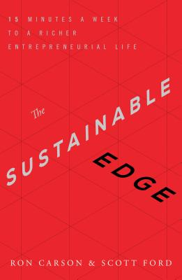 The Sustainable Edge: 15 Minutes a Week to a Richer Entrepreneurial Life - Carson, Ron, and Ford, Scott