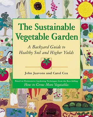 The Sustainable Vegetable Garden: A Backyard Guide to Healthy Soil and Higher Yields - Jeavons, John, and Cox, Carol