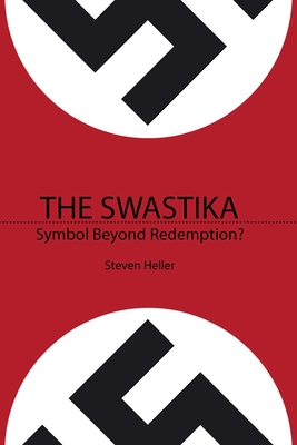 The Swastika: Symbol Beyond Redemption? - Heller, Steven