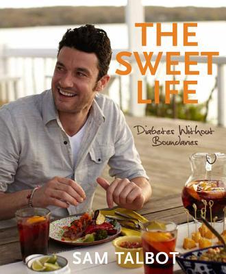 The Sweet Life: Diabetes Without Boundaries - Talbot, Sam