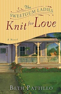 The Sweetgum Ladies Knit for Love - Pattillo, Beth