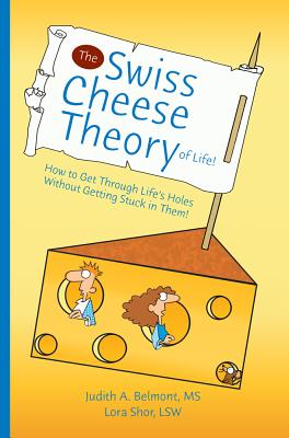 The Swiss Cheese Theory of Life!: How to Get Through Life's Holes Without Getting Stuck in Them! - Belmont, Judith A