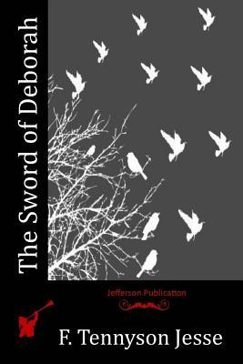 The Sword of Deborah - Jesse, F Tennyson