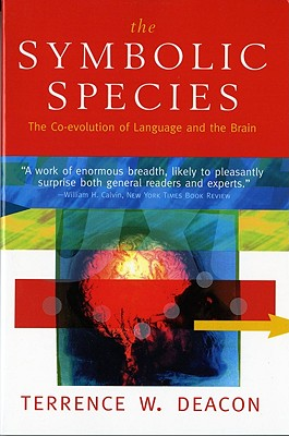 The Symbolic Species: The Co-Evolution of Language and the Brain - Deacon, Terrence W
