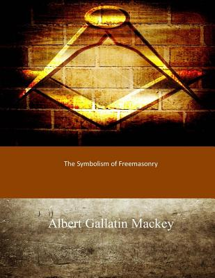 The Symbolism of Freemasonry - Mackey, Albert Gallatin