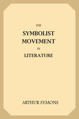 The Symbolist Movement in Literature - Symons, Arthur