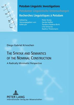 The Syntax and Semantics of the Nominal Construction: A Radically Minimalist Perspective - Krivochen, Diego Gabriel