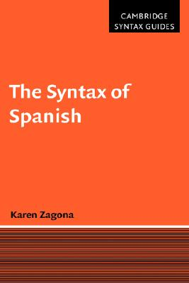 The Syntax of Spanish - Zagona, Karen, Professor, and Karen, Zagona, and Bresnan, J (Editor)