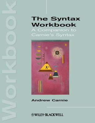 The Syntax Workbook: A Companion to Carnie's Syntax - Carnie, Andrew