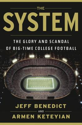 The System: The Glory and Scandal of Big-Time College Football - Benedict, Jeff, and Keteyian, Armen
